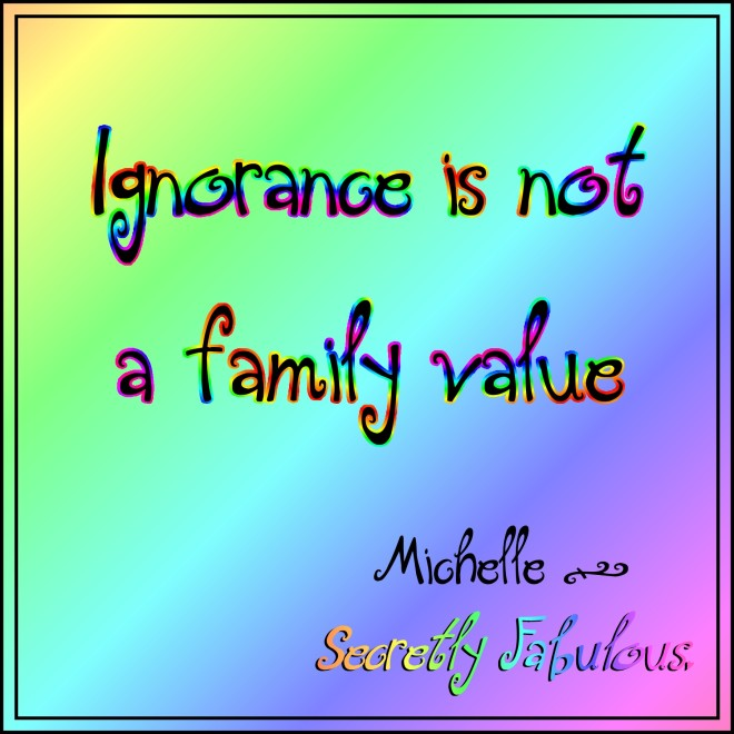 Ignorance is not a family value